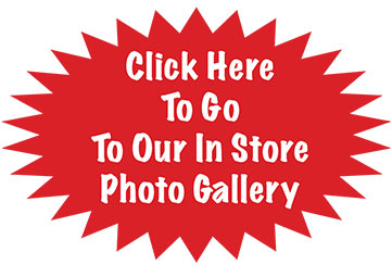 Click here to go to our in store photo gallery